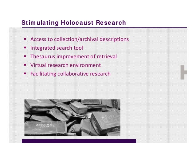 Stimulating Holocaust Research Accesstocollection/archivaldescriptions Integratedsearchtool Thesaurusimprovement...