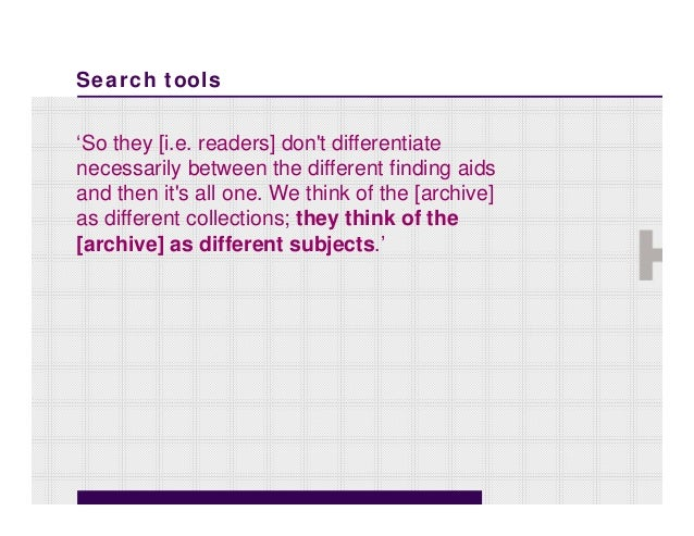 Search tools'So they [i.e. readers] dont differentiatenecessarily between the different finding aidsand then its all one. ...