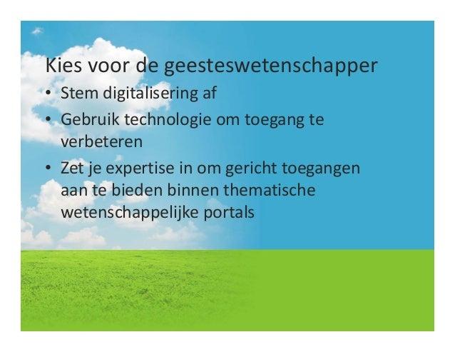Kiesvoordegeesteswetenschapper• Stemdigitaliseringaf• Gebruiktechnologieomtoegangteverbeteren• Zetjeexpertise...