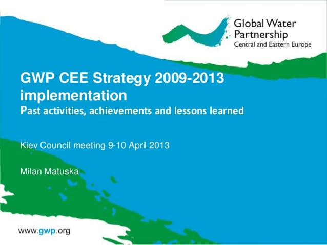 GWP CEE Strategy 2009-2013implementationPast activities, achievements and lessons learnedKiev Council meeting 9-10 April 2...