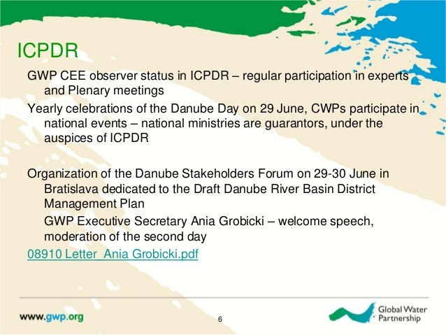 ICPDRGWP CEE observer status in ICPDR – regular participation in expertsand Plenary meetingsYearly celebrations of the Dan...