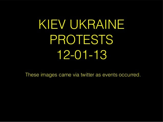 KIEV UKRAINE PROTESTS 12-01-13 These images came via twitter as events occurred.