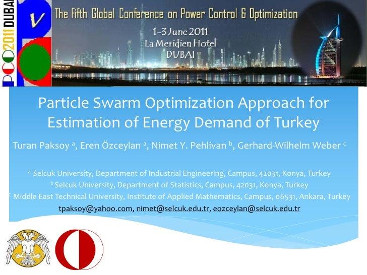 Particle Swarm Optimization Approach for          Estimation of Energy Demand of Turkey Turan Paksoy a, Eren Özceylan a, N...