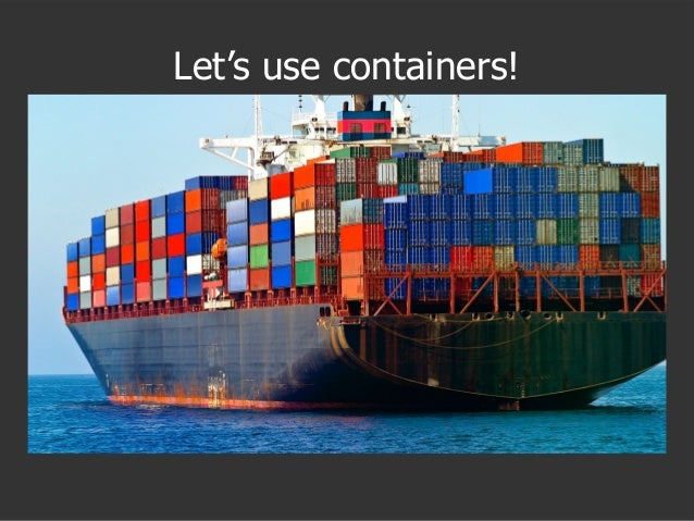 Let's use containers!