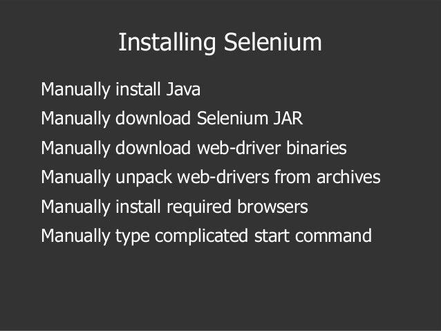 Installing Selenium Manually install Java Manually download Selenium JAR Manually download web-driver binaries Manually un...