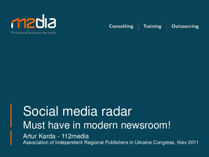 Social media radarMust have in modern newsroom!Artur Karda - 112mediaAssociation of Independent Regional Publishers in Ukr...