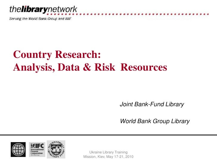 Country Research: Analysis, Data & Risk Resources                                      Joint Bank-Fund Library            ...