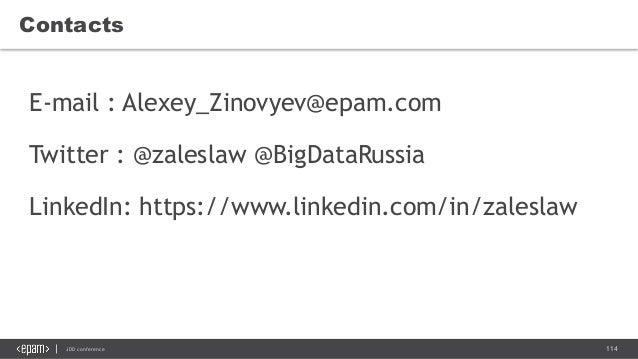 114JDD conference Contacts E-mail : Alexey_Zinovyev@epam.com Twitter : @zaleslaw @BigDataRussia LinkedIn: https://www.link...