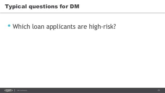 25JDD conference Typical questions for DM • Which loan applicants are high-risk?