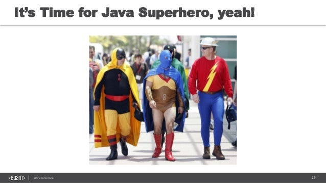 29JDD conference It's Time for Java Superhero, yeah!