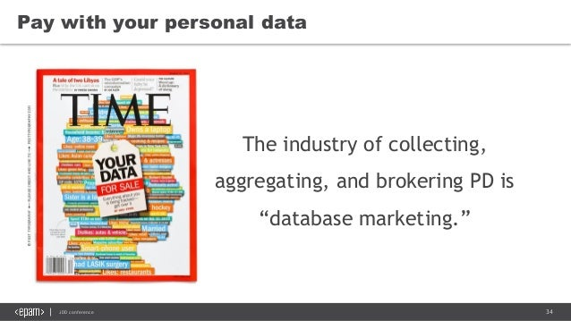 """34JDD conference Pay with your personal data The industry of collecting, aggregating, and brokering PD is """"database market..."""