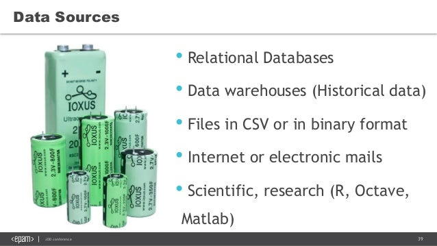 39JDD conference Data Sources • Relational Databases • Data warehouses (Historical data) • Files in CSV or in binary forma...