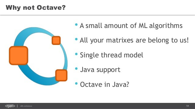 54JDD conference • A small amount of ML algorithms • All your matrixes are belong to us! • Single thread model • Java supp...