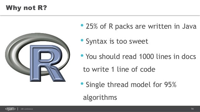 56JDD conference • 25% of R packs are written in Java • Syntax is too sweet • You should read 1000 lines in docs to write ...