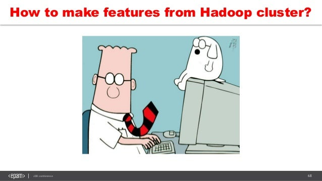 68JDD conference How to make features from Hadoop cluster?