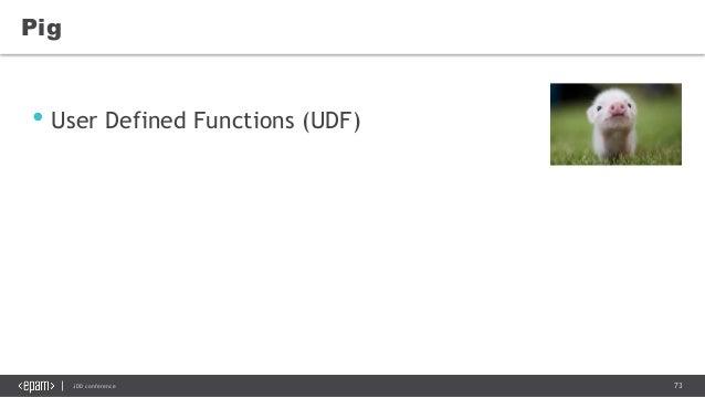 73JDD conference Pig • User Defined Functions (UDF)