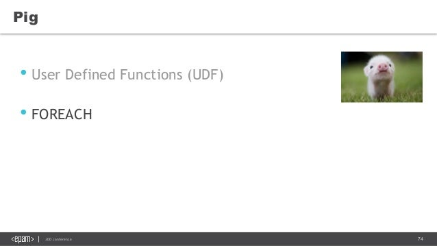 74JDD conference Pig • User Defined Functions (UDF) • FOREACH