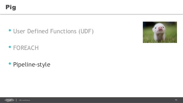 75JDD conference Pig • User Defined Functions (UDF) • FOREACH • Pipeline-style