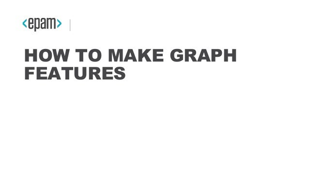 HOW TO MAKE GRAPH FEATURES