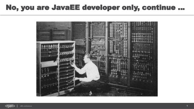 9JDD conference No, you are JavaEE developer only, continue …
