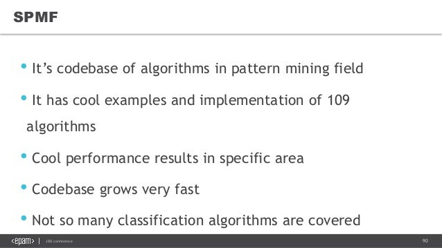 90JDD conference SPMF • It's codebase of algorithms in pattern mining field • It has cool examples and implementation of 1...