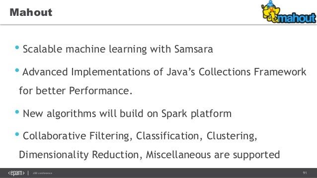 91JDD conference Mahout • Scalable machine learning with Samsara • Advanced Implementations of Java's Collections Framewor...