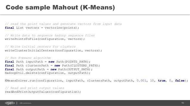 93JDD conference Code sample Mahout (K-Means) // read the point values and generate vectors from input data final List vec...