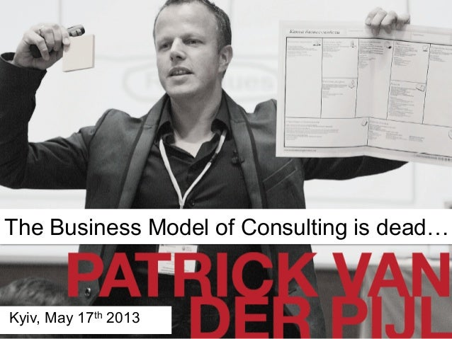 DESIGNING BETTER BUSINESSESThe Business Model of Consulting is dead…Kyiv, May 17th 2013