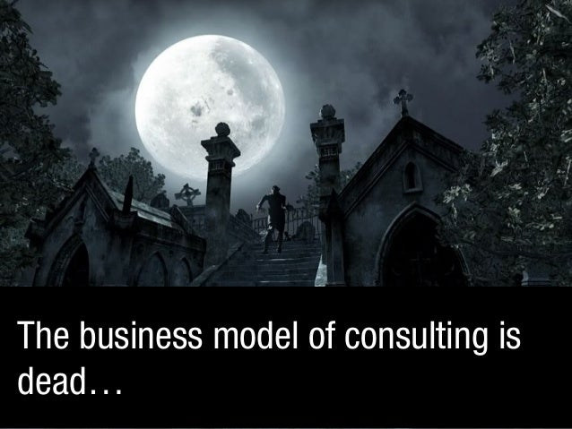 DESIGNING BETTER BUSINESSESThe business model of consulting isdead…
