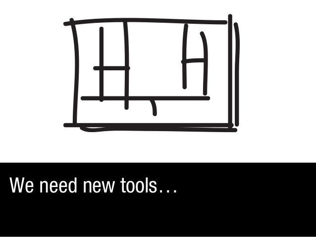 We need new tools…