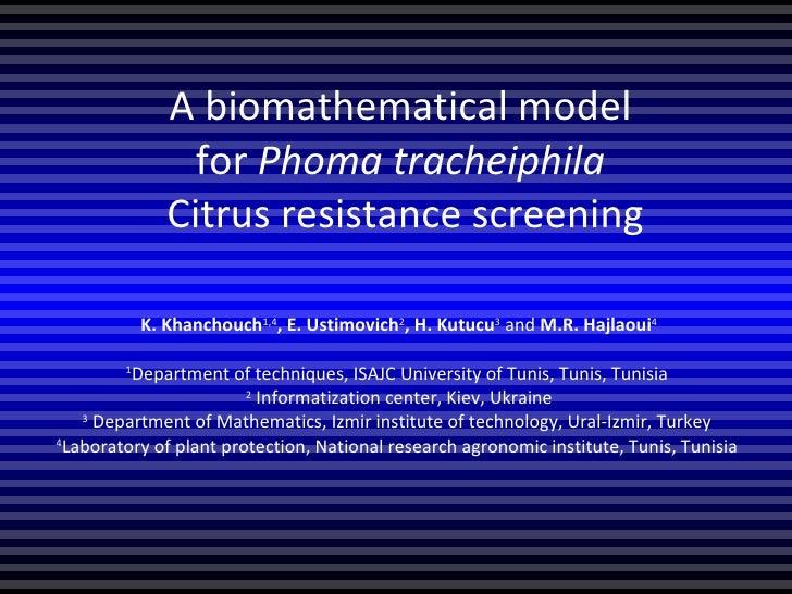 A biomathematical model  for  Phoma tracheiphila  Citrus resistance screening K. Khanchouch 1,4 , E. Ustimovich 2 , H. Kut...