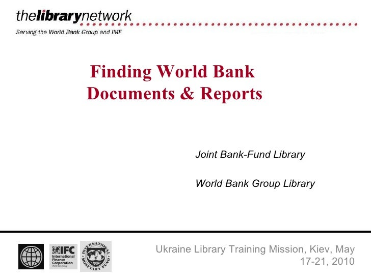 Finding World Bank  Documents & Reports Joint Bank-Fund Library World Bank Group Library Ukraine Library Training Mission,...
