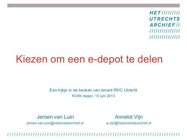 Kiezen om een e-depot te delenEen kijkje in de keuken van tenant RHC UtrechtKVAN dagen, 10 juni 2013Jeroen van Luinjeroen....