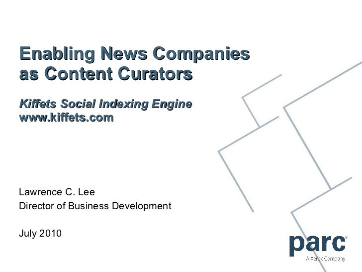 Enabling News Companies as Content Curators Kiffets Social Indexing Engine www.kiffets.com Lawrence C. Lee Director of Bus...