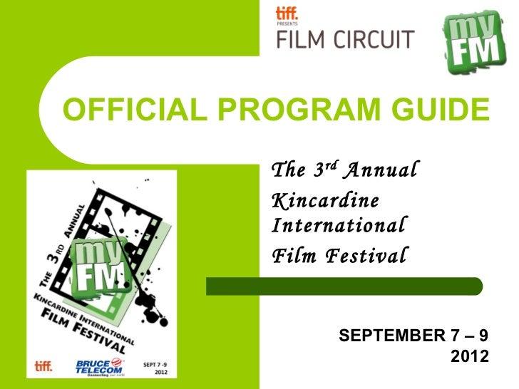 OFFICIAL PROGRAM GUIDE          The 3 rd Annual          Kincardine          International          Film Festival         ...