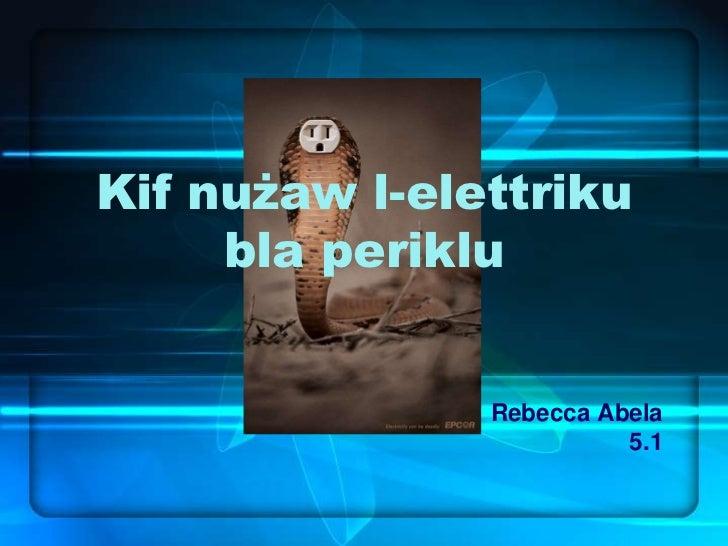 Kif nużaw l-elettriku     bla periklu               Rebecca Abela                         5.1