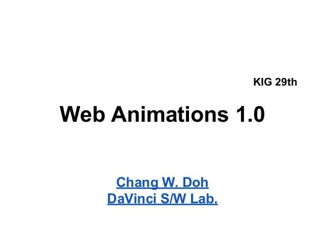 KIG 29th  Web Animations 1.0 Chang W. Doh DaVinci S/W Lab.