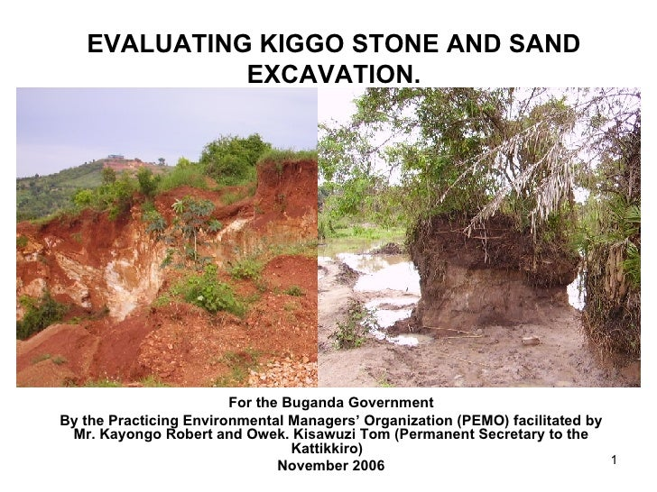 EVALUATING KIGGO STONE AND SAND EXCAVATION. For the Buganda Government By the Practicing Environmental Managers' Organizat...