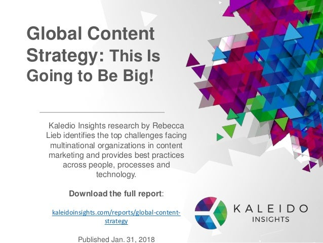 Global Content Strategy: This Is Going to Be Big! Kaledio Insights research by Rebecca Lieb identifies the top challenges ...