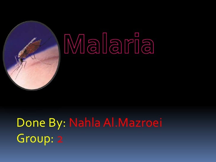 Malaria<br />Done By:Nahla Al.Mazroei<br />Group: 2<br />