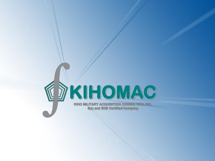 KIHOMAC KIHO MILITARY ACQUISITION CONSULTING, INC.         8(a) and SDB Certified Company