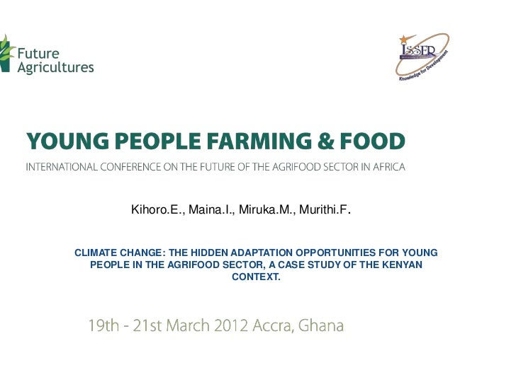 Kihoro.E., Maina.I., Miruka.M., Murithi.F.CLIMATE CHANGE: THE HIDDEN ADAPTATION OPPORTUNITIES FOR YOUNG   PEOPLE IN THE AG...