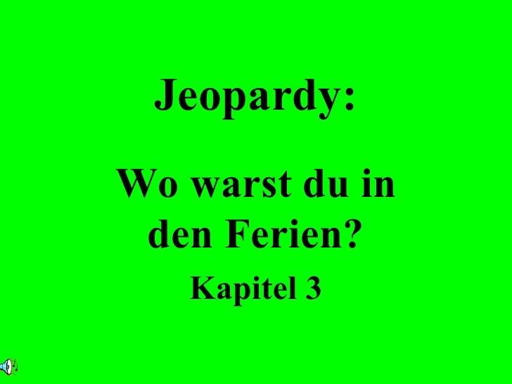 Jeopardy: Wo warst du in den Ferien? Kapitel 3