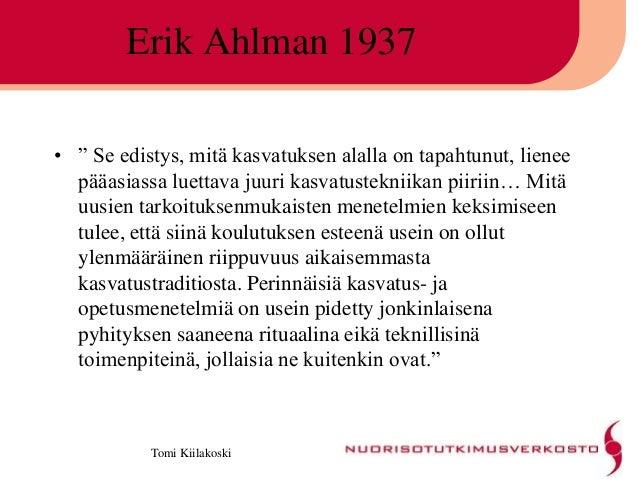 """Tomi Kiilakoski Erik Ahlman 1937 • """" Se edistys, mitä kasvatuksen alalla on tapahtunut, lienee pääasiassa luettava juuri k..."""