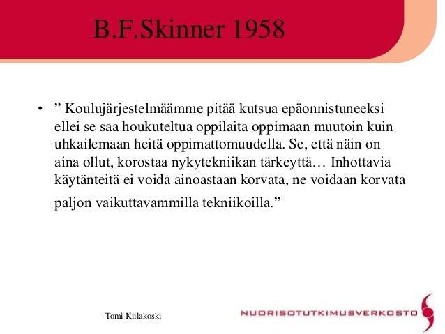 """Tomi Kiilakoski B.F.Skinner 1958 • """" Koulujärjestelmäämme pitää kutsua epäonnistuneeksi ellei se saa houkuteltua oppilaita..."""