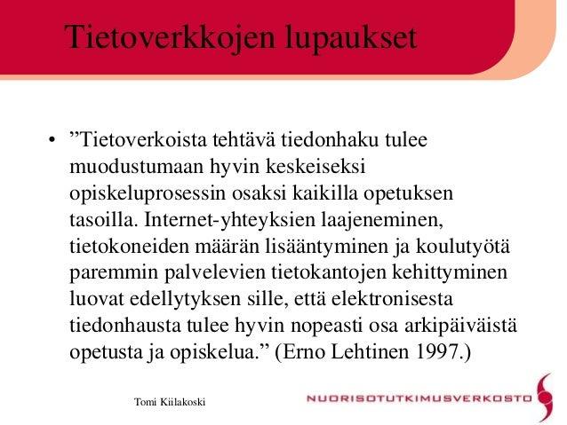 """Tomi Kiilakoski Tietoverkkojen lupaukset • """"Tietoverkoista tehtävä tiedonhaku tulee muodustumaan hyvin keskeiseksi opiskel..."""
