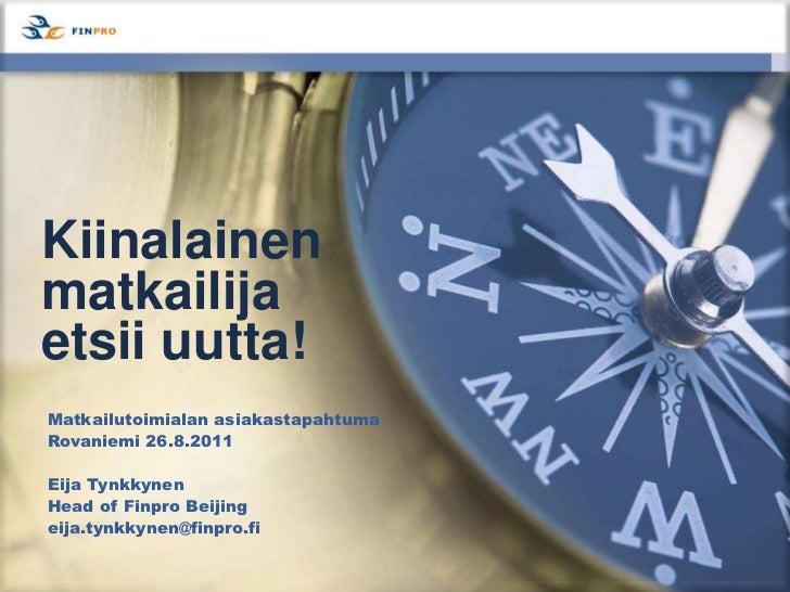 Kiinalainen matkailija etsii uutta! <br />Matkailutoimialan asiakastapahtuma <br />Rovaniemi 26.8.2011<br />Eija Tynkkynen...