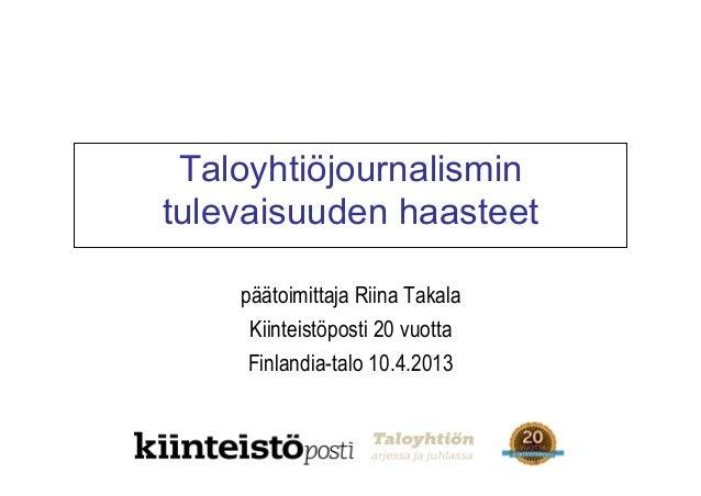 Taloyhtiöjournalismintulevaisuuden haasteet    päätoimittaja Riina Takala     Kiinteistöposti 20 vuotta     Finlandia-talo...