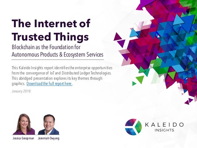 The Internet of Trusted Things Blockchain as the Foundation for Autonomous Products & Ecosystem Services January 2018 This...