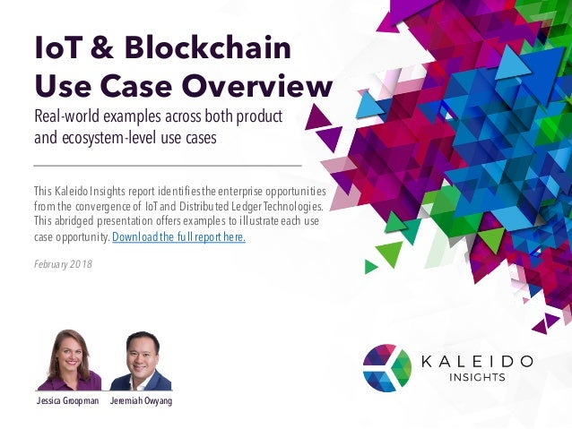 IoT & Blockchain Use Case Overview Real-world examples across both product and ecosystem-level use cases February 2018 Thi...